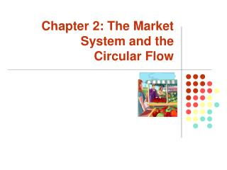 The Market System and the Circular Flow