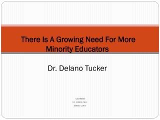 There I s A Growing Need For More Minority Educators Dr. Delano Tucker