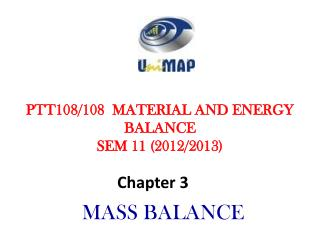 PTT108/108  MATERIAL  AND ENERGY BALANCE SEM  11  ( 2012/2013)