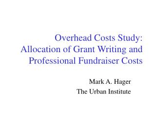 Overhead Costs Study: Allocation of Grant Writing and Professional Fundraiser Costs