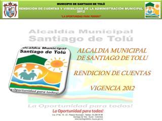 ALCALDIA MUNICIPAL DE SANTIAGO DE TOLU RENDICION DE CUENTAS VIGENCIA 2012