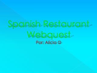 Spanish Restaurant Webquest Por : Alicia 