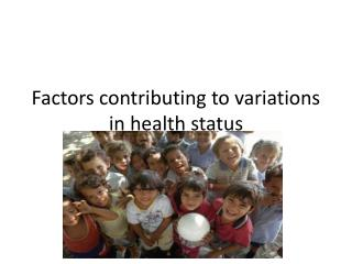 Factors contributing to variations in health status