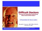Difficult Doctors A Process for Responding Constructively  When Doctors Behave Badly1,2   A Presentation for Nurse Leade