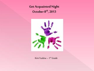 Get Acquainted Night  October 8 th ,  2013