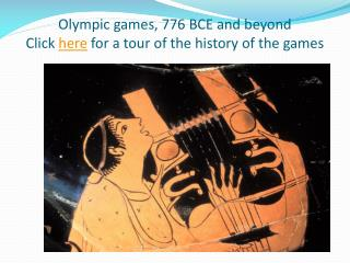 Olympic  games,  776  BCE and beyond Click  here  for a tour of the history of the games