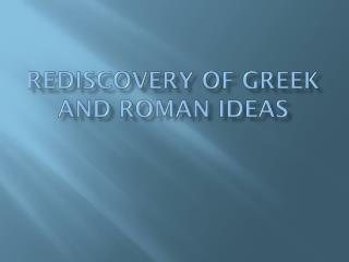 REDISCOVERY of Greek and Roman Ideas
