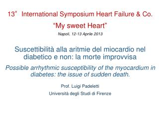 "13°International Symposium  Heart Failure  & Co. "" My sweet Heart "" Napoli, 12-13 Aprile 2013"