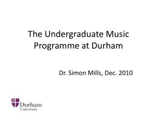 The  Undergraduate Music Programme at Durham