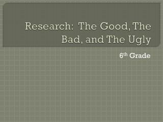 Research:  The Good, The Bad, and The Ugly