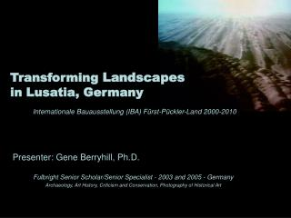 Presenter: Gene Berryhill, Ph.D. Fulbright Senior Scholar/Senior Specialist - 2003 and 2005 - Germany
