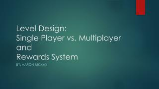 Level Design: Single Player vs. Multiplayer and Rewards System