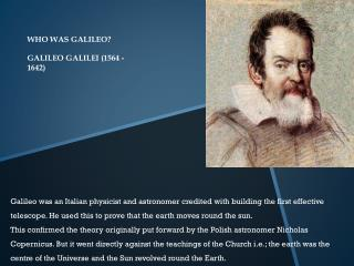 WHO WAS GALILEO? GALILEO  GALILEI (1564 -1642)