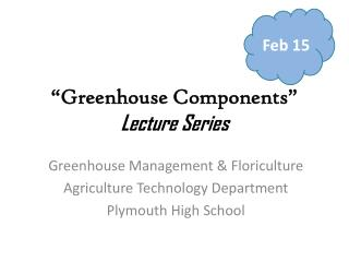 """Greenhouse Components"" Lecture Series"