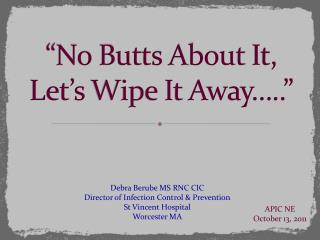 """No Butts About  It, Let's  Wipe It Away….."""