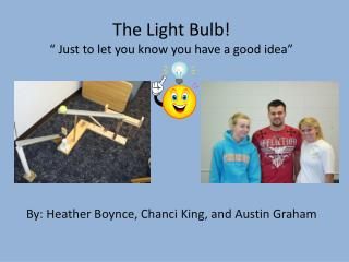 "The Light Bulb! "" Just to let you know you have a good idea"""