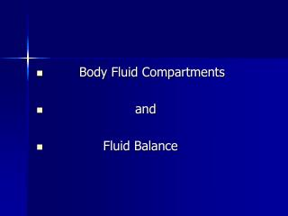 Body Fluid Compartments                       and               Fluid Balance