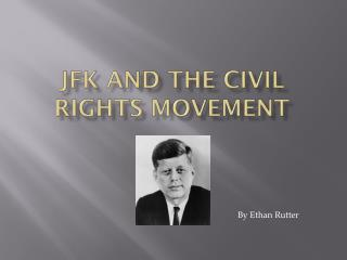 Jfk AND THE CIVIL RIGHTS MOVEMENT