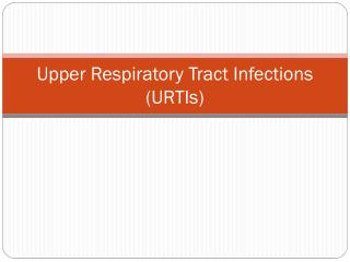 Upper Respiratory Tract  Infections (URTIs)