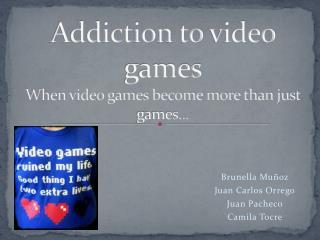 Addiction to  video  games When video games become more than just games...