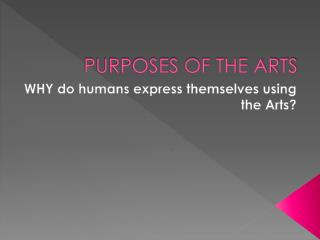 PURPOSES OF THE ARTS