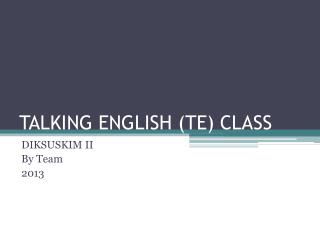 TALKING ENGLISH  (TE) CLASS
