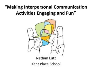"""Making Interpersonal Communication  Activities Engaging  and Fun"""