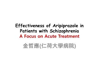 Effectiveness of  Aripiprazole  in Patients with Schizophrenia A Focus on  Acute  Treatment