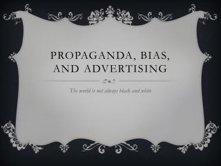 Propaganda, Bias, and advertising