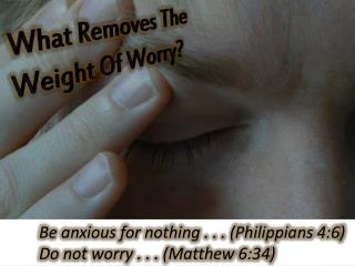 What Removes The Weight Of Worry?