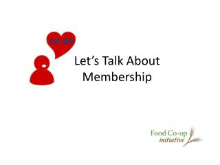 Let's Talk About  Membership