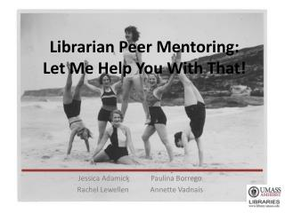 Librarian Peer Mentoring: Let Me Help You With That!
