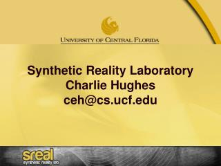 Synthetic Reality Laboratory Charlie Hughes ceh@cs.ucf.edu