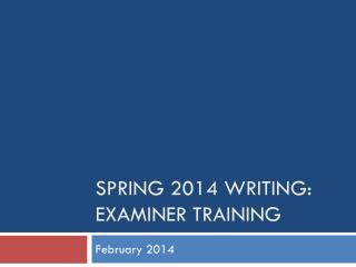 Spring 2014 Writing: Examiner Training