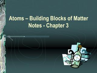 Atoms – Building Blocks of Matter Notes - Chapter 3
