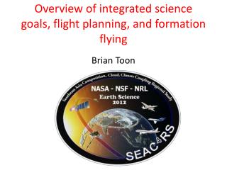 Overview of integrated science goals, flight planning, and formation flying