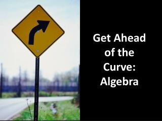 Get Ahead of the Curve: Algebra