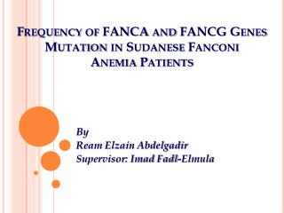 Frequency of FANCA and FANCG  G enes Mutation in Sudanese Fanconi  Anemia Patients