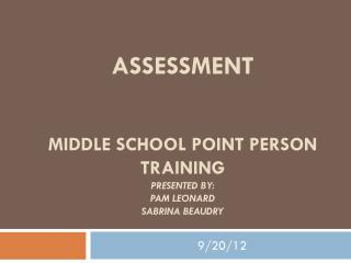 Assessment Middle School point person Training Presented by: Pam Leonard Sabrina Beaudry