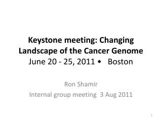 Keystone meeting: Changing Landscape of the Cancer Genome  June 20 - 25, 2011 •   Boston