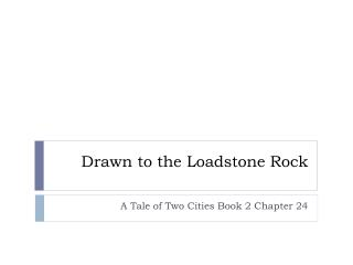 Drawn to the Loadstone Rock