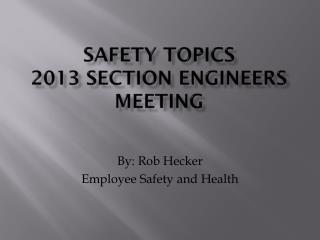 Safety Topics 2013 Section Engineers Meeting