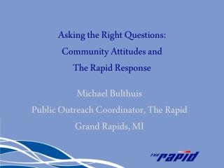 Asking the Right Questions: Community Attitudes and  The Rapid Response