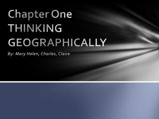 Chapter One THINKING GEOGRAPHICALLY