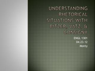 Understanding Rhetorical Situations with  Bitzer ,  Vatz , &  Consigny