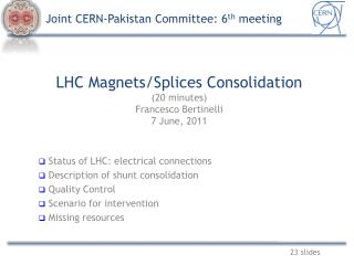 LHC Magnets/Splices Consolidation (20 minutes) Francesco Bertinelli 7 June, 2011