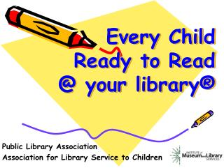 Every Child Ready to Read @ your library®