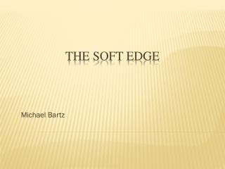 The Soft Edge
