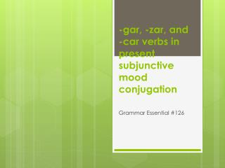 -gar, - zar , and   - car verbs in present subjunctive mood conjugation