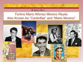 "Fortino Mario Alfonso Moreno Reyes Also Known As ""Cantinflas"" and ""Mario Moreno"""